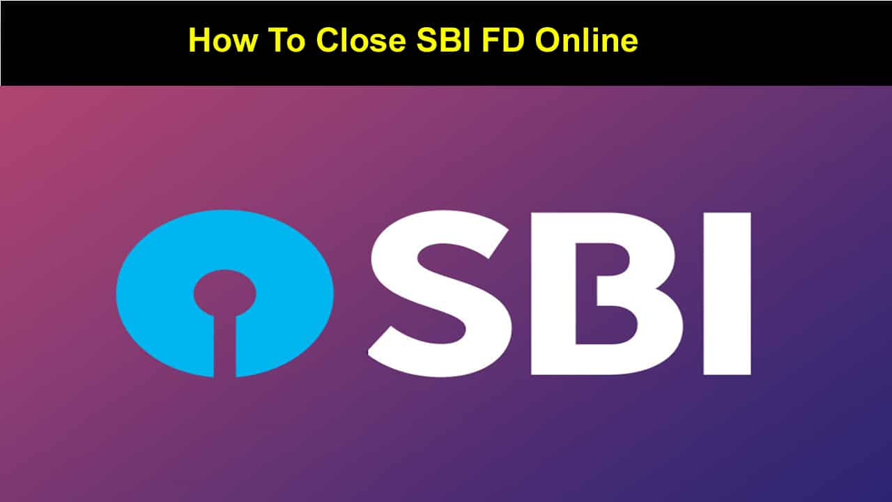 Close SBI FD Online