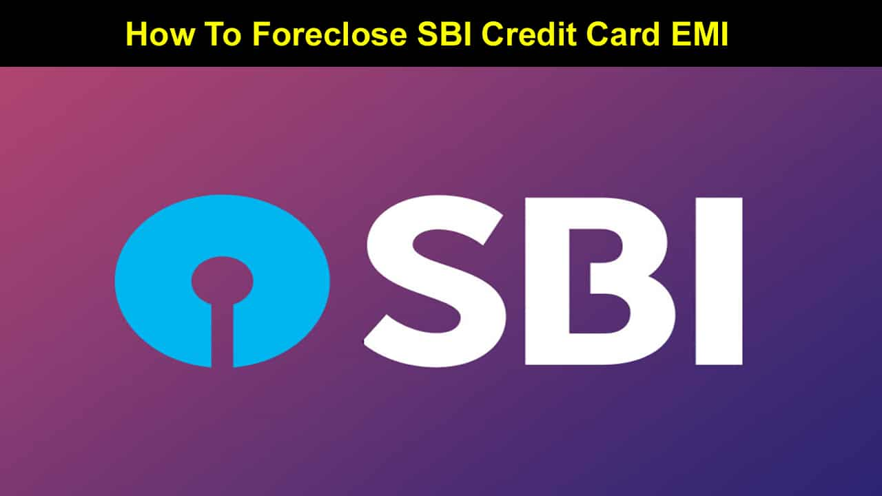 How To Foreclose SBI Credit Card EMI