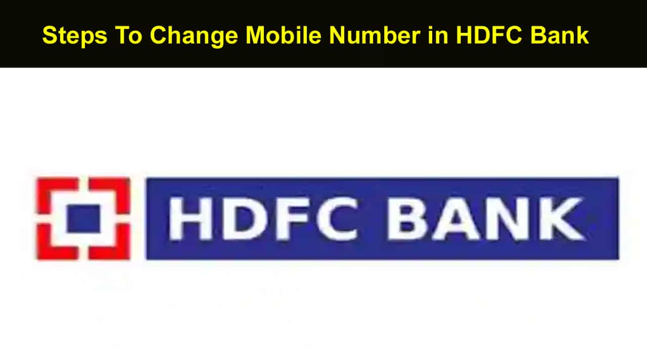 Steps To Change Mobile Number in HDFC Bank