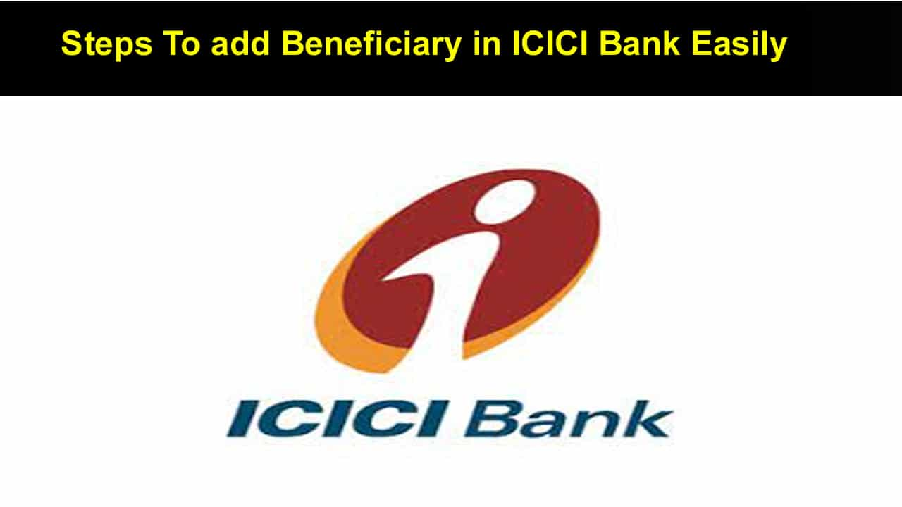 Steps To add Beneficiary in ICICI Bank Easily